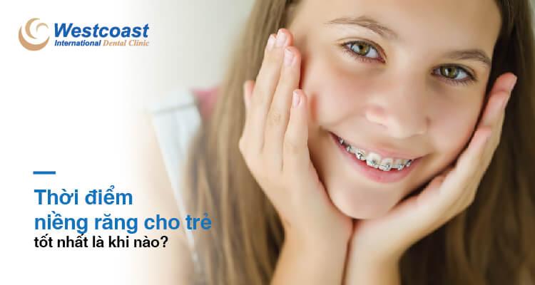 Thời điểm niềng răng cho trẻ em tốt nhất tại Westcoast
