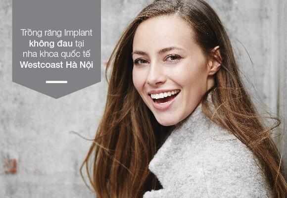 nha khoa westcoast hà nội trồng răng implant có đau không